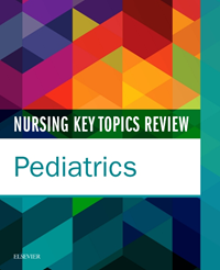 Nursing Key Topics Review: Pediatrics